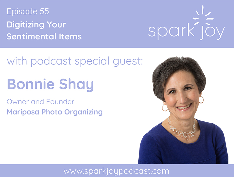 Spark Joy Podcast: Ep 55 Digitizing Your Sentimental Items with Bonnie Shay